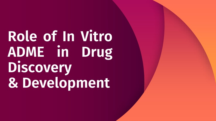 PPT - Role of In Vitro ADME in Drug Discovery &Development PowerPoint Presentation - ID:10525716